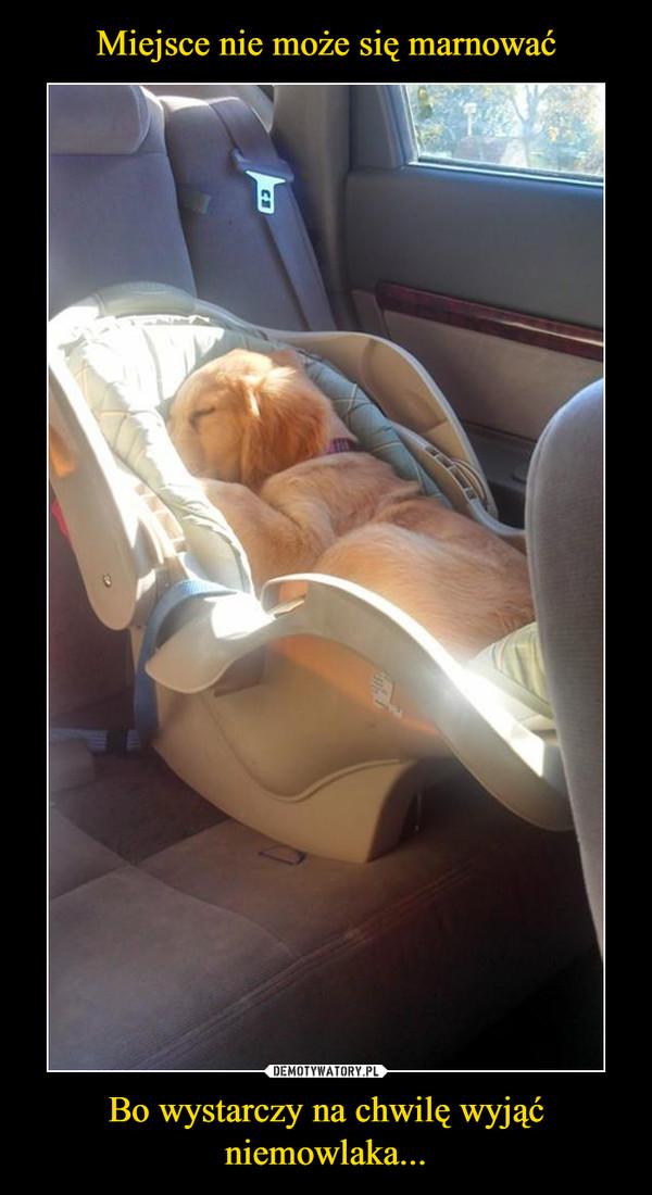 Bo wystarczy na chwilę wyjąć niemowlaka... –