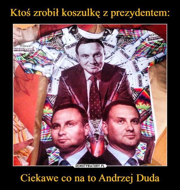 Ciekawe co na to Andrzej Duda –