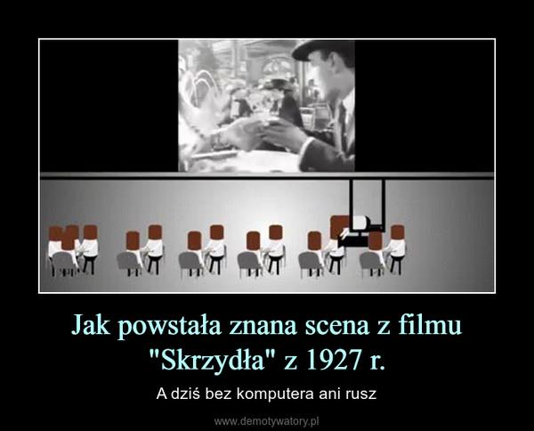 """Jak powstała znana scena z filmu """"Skrzydła"""" z 1927 r. – A dziś bez komputera ani rusz"""