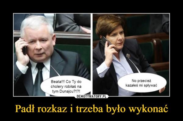 Padł rozkaz i trzeba było wykonać –  Beata!!! Co Ty docholery robiłaś natym Dunajcu?!?!No przecieżkazałeś mi spływać