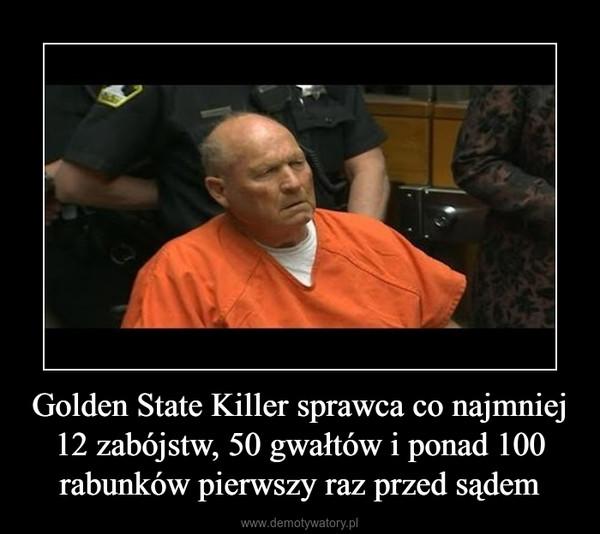 Golden State Killer sprawca co najmniej 12 zabójstw, 50 gwałtów i ponad 100 rabunków pierwszy raz przed sądem –