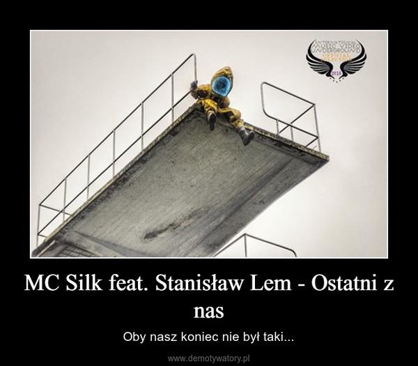 MC Silk feat. Stanisław Lem - Ostatni z nas – Oby nasz koniec nie był taki...