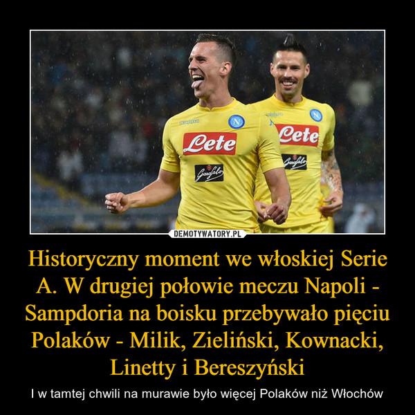 Historyczny moment we włoskiej Serie A. W drugiej połowie meczu Napoli - Sampdoria na boisku przebywało pięciu Polaków - Milik, Zieliński, Kownacki, Linetty i Bereszyński – I w tamtej chwili na murawie było więcej Polaków niż Włochów