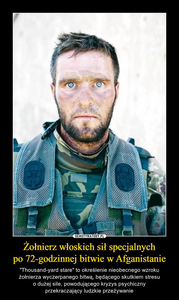 """Żołnierz włoskich sił specjalnychpo 72-godzinnej bitwie w Afganistanie – """"Thousand-yard stare"""" to określenie nieobecnego wzrokużołnierza wyczerpanego bitwą, będącego skutkiem stresuo dużej sile, powodującego kryzys psychicznyprzekraczający ludzkie przeżywanie"""
