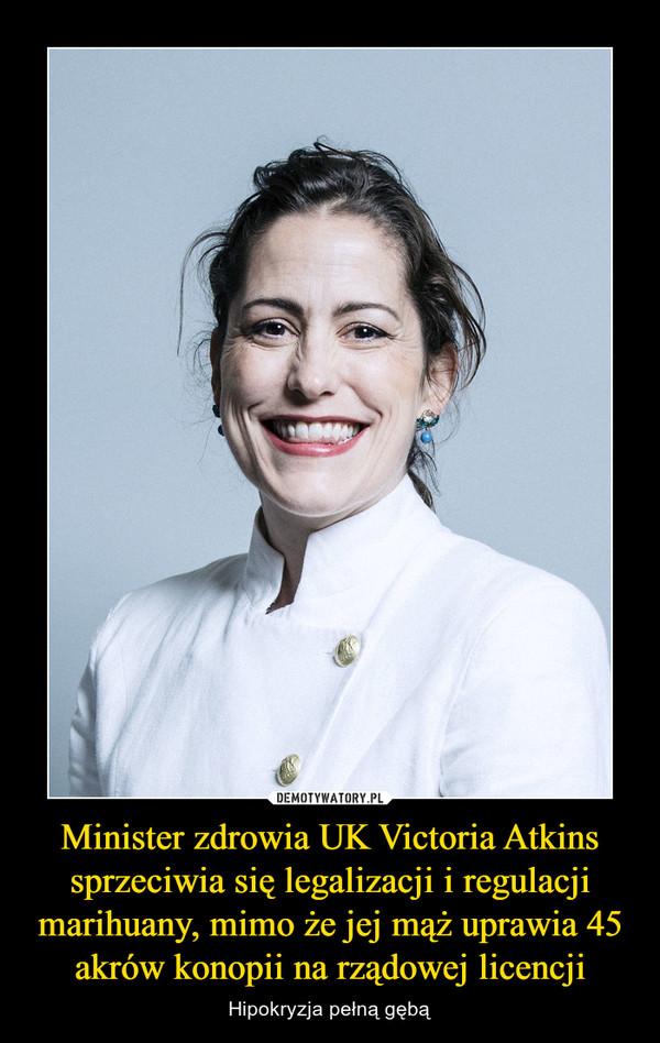 Minister zdrowia UK Victoria Atkins sprzeciwia się legalizacji i regulacji marihuany, mimo że jej mąż uprawia 45 akrów konopii na rządowej licencji – Hipokryzja pełną gębą