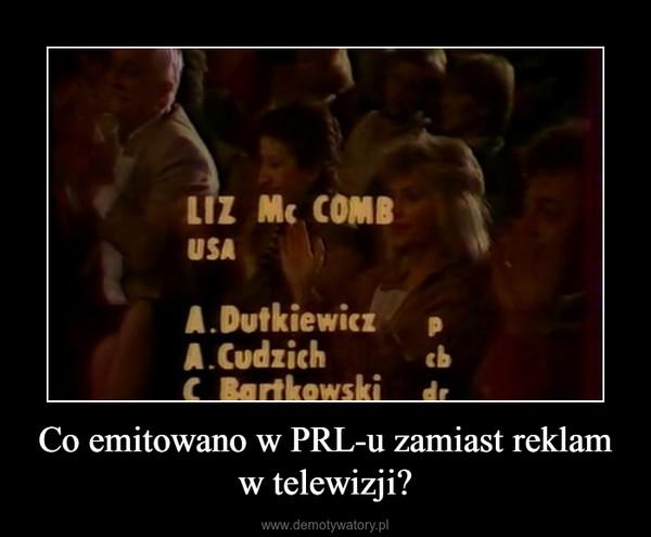 Co emitowano w PRL-u zamiast reklam w telewizji? –