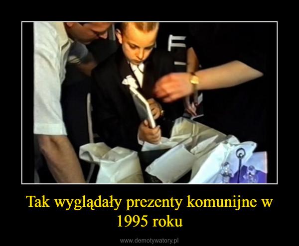 Tak wyglądały prezenty komunijne w 1995 roku –
