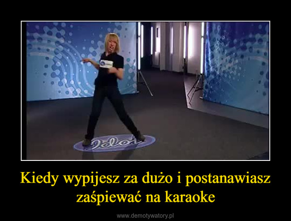 Kiedy wypijesz za dużo i postanawiasz zaśpiewać na karaoke –