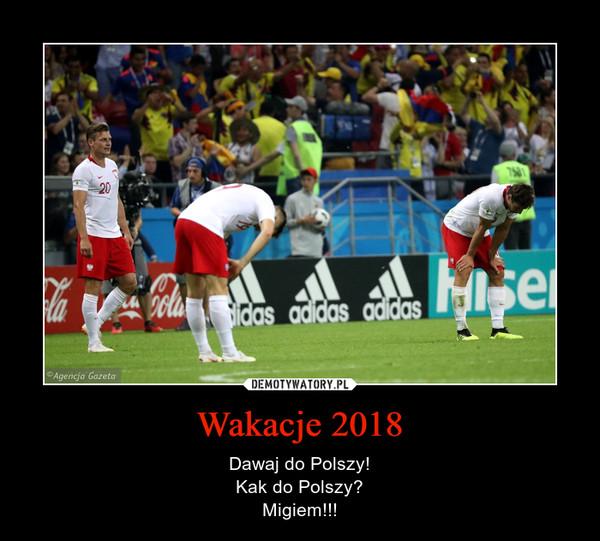 Wakacje 2018 – Dawaj do Polszy!Kak do Polszy?Migiem!!!