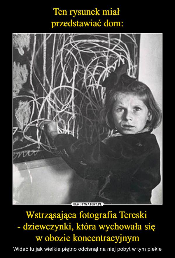 Wstrząsająca fotografia Tereski - dziewczynki, która wychowała się w obozie koncentracyjnym – Widać tu jak wielkie piętno odcisnął na niej pobyt w tym piekle