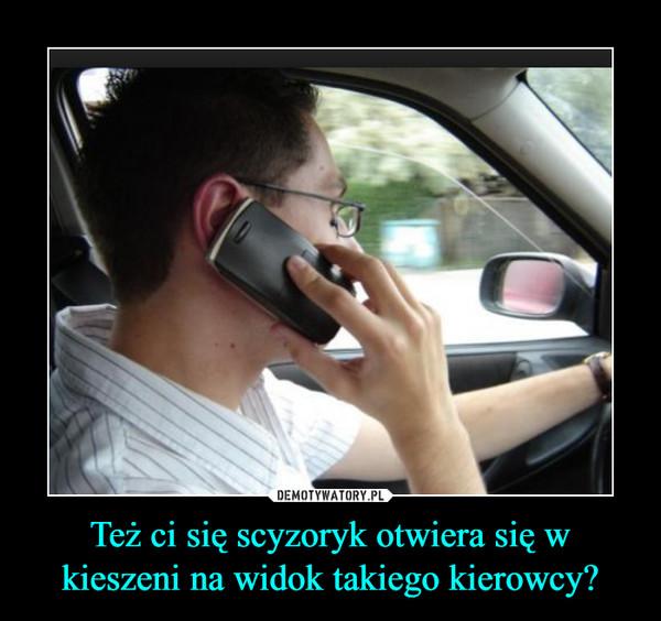 Też ci się scyzoryk otwiera się w kieszeni na widok takiego kierowcy? –