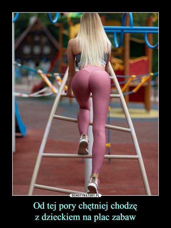 Od tej pory chętniej chodzęz dzieckiem na plac zabaw –