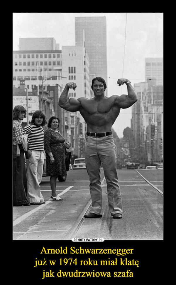 Arnold Schwarzenegger już w 1974 roku miał klatę jak dwudrzwiowa szafa –