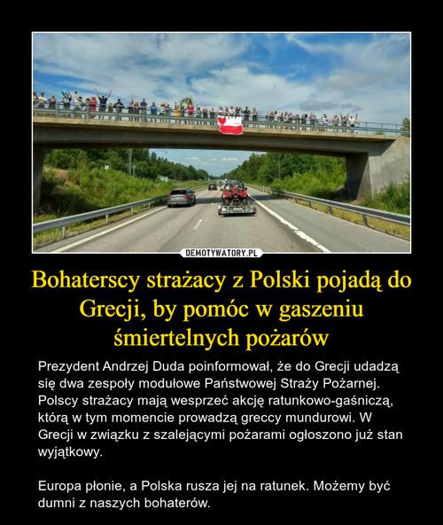 Bohaterscy strażacy z Polski pojadą do Grecji, by pomóc w gaszeniu śmiertelnych pożarów