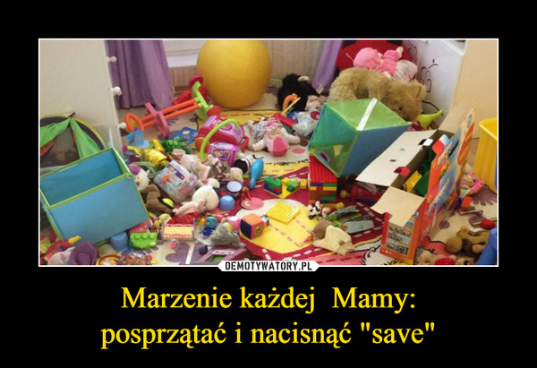 """Marzenie każdej  Mamy:posprzątać i nacisnąć """"save"""" –"""