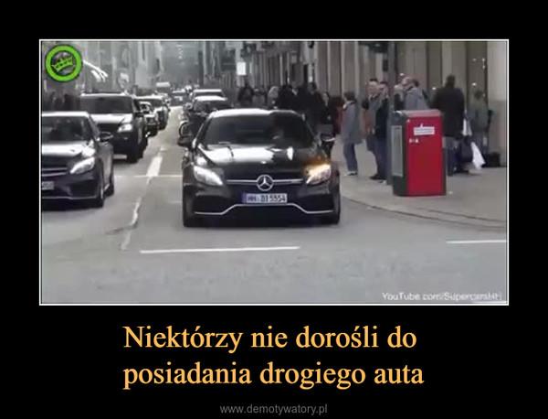 Niektórzy nie dorośli do posiadania drogiego auta –