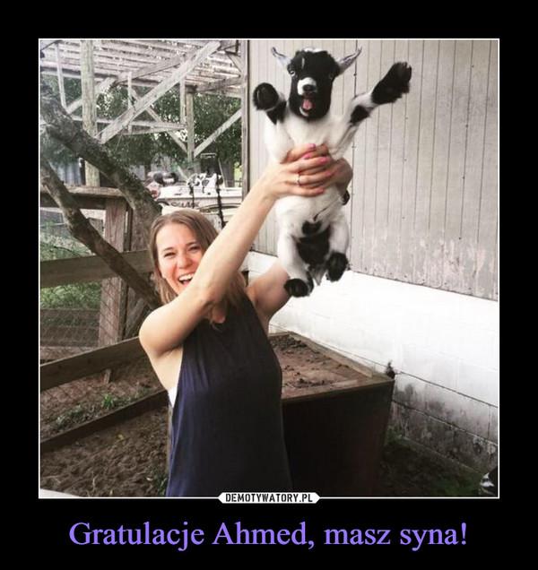 Gratulacje Ahmed, masz syna! –