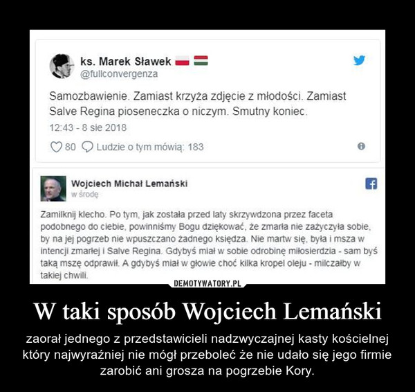 W taki sposób Wojciech Lemański – zaorał jednego z przedstawicieli nadzwyczajnej kasty kościelnej który najwyraźniej nie mógł przeboleć że nie udało się jego firmie zarobić ani grosza na pogrzebie Kory.
