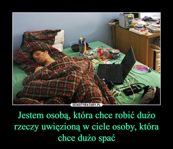 Jestem osobą, która chce robić dużo rzeczy uwięzioną w ciele osoby, która chce dużo spać –
