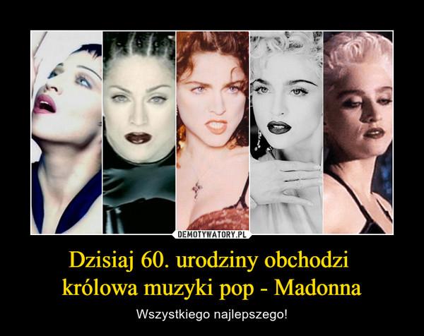 Dzisiaj 60. urodziny obchodzi królowa muzyki pop - Madonna – Wszystkiego najlepszego!