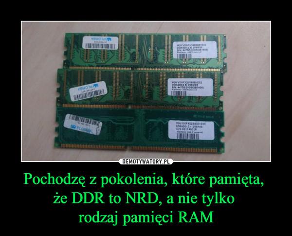 Pochodzę z pokolenia, które pamięta, że DDR to NRD, a nie tylko rodzaj pamięci RAM –