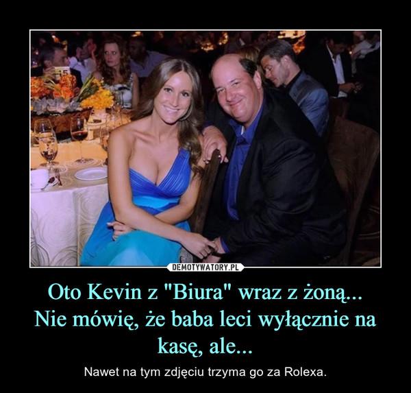 """Oto Kevin z """"Biura"""" wraz z żoną...Nie mówię, że baba leci wyłącznie na kasę, ale... – Nawet na tym zdjęciu trzyma go za Rolexa."""