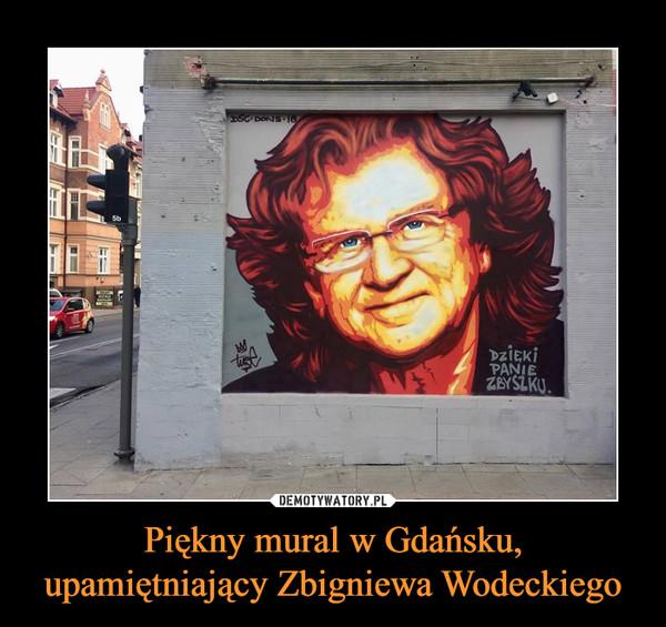 Piękny mural w Gdańsku, upamiętniający Zbigniewa Wodeckiego –