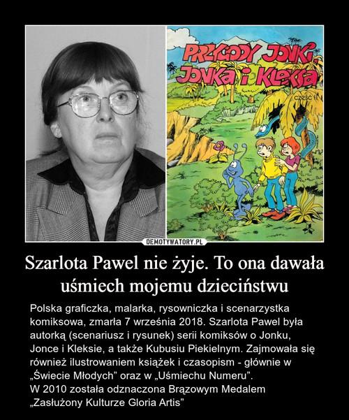 Szarlota Pawel nie żyje. To ona dawała uśmiech mojemu dzieciństwu
