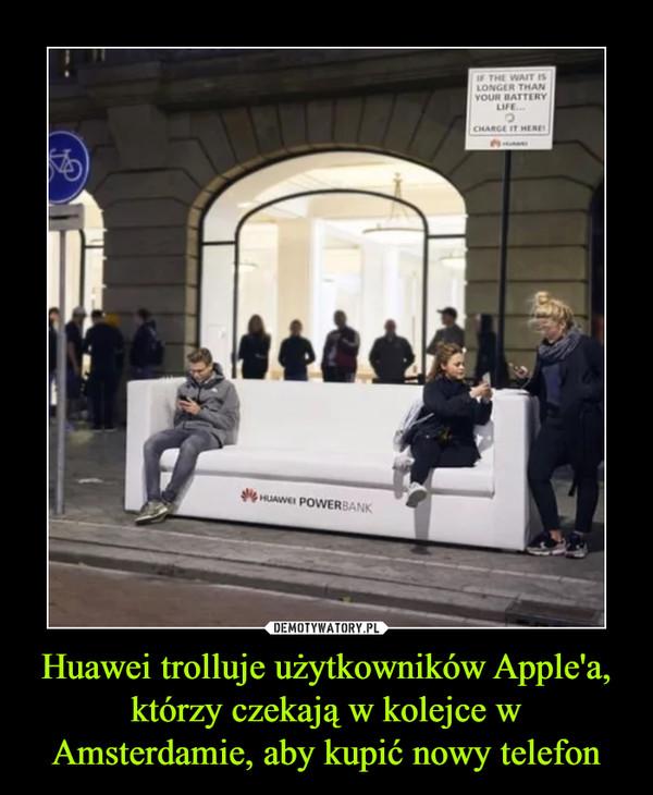 Huawei trolluje użytkowników Apple'a, którzy czekają w kolejce w Amsterdamie, aby kupić nowy telefon –