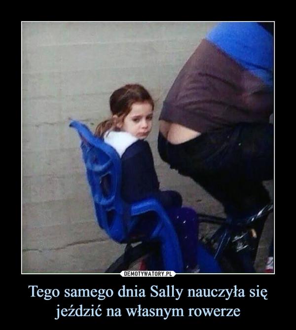 Tego samego dnia Sally nauczyła się jeździć na własnym rowerze –