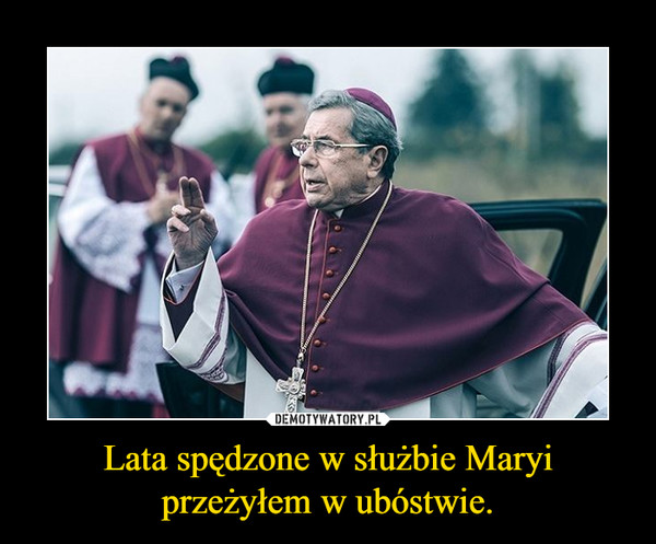 Lata spędzone w służbie Maryi przeżyłem w ubóstwie. –