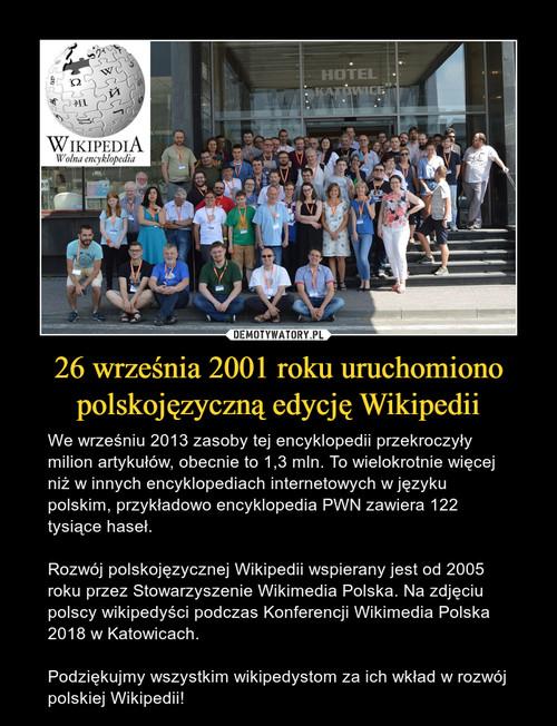 26 września 2001 roku uruchomiono polskojęzyczną edycję Wikipedii