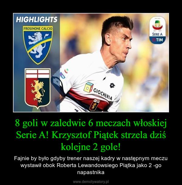 8 goli w zaledwie 6 meczach włoskiej Serie A! Krzysztof Piątek strzela dziś kolejne 2 gole! – Fajnie by było gdyby trener naszej kadry w następnym meczu wystawił obok Roberta Lewandowsiego Piątka jako 2 -go napastnika