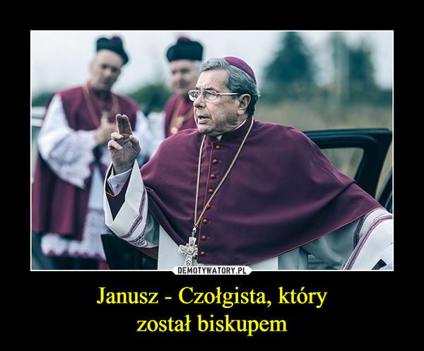 Janusz - Czołgista, któryzostał biskupem –