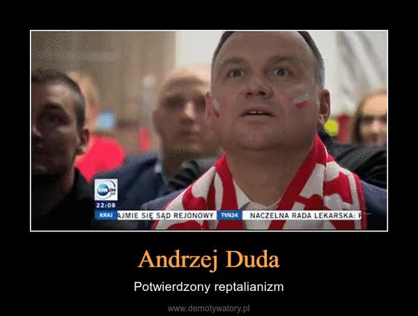 Andrzej Duda – Potwierdzony reptalianizm