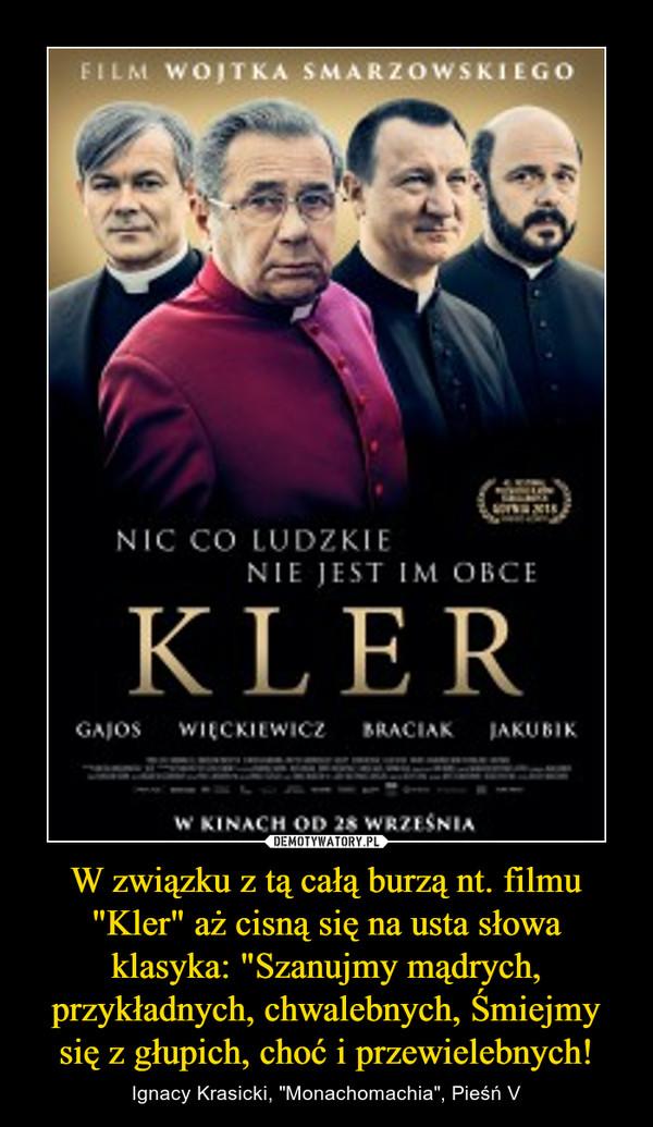 """W związku z tą całą burzą nt. filmu """"Kler"""" aż cisną się na usta słowa klasyka: """"Szanujmy mądrych, przykładnych, chwalebnych, Śmiejmy się z głupich, choć i przewielebnych! – Ignacy Krasicki, """"Monachomachia"""", Pieśń V"""