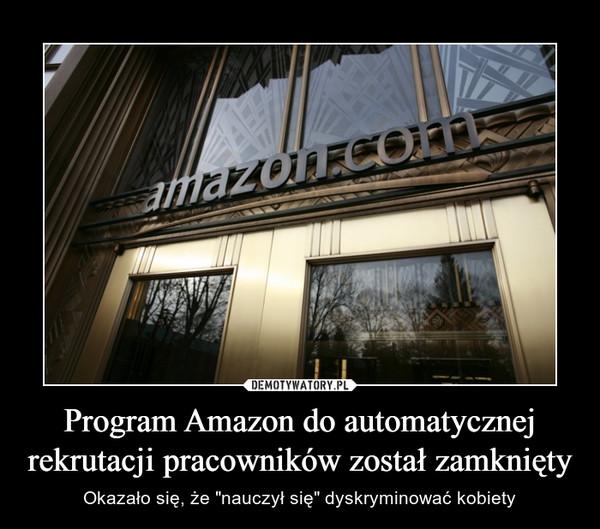 """Program Amazon do automatycznej rekrutacji pracowników został zamknięty – Okazało się, że """"nauczył się"""" dyskryminować kobiety"""