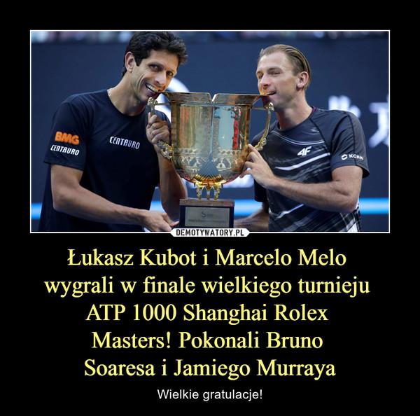 Łukasz Kubot i Marcelo Melo wygrali w finale wielkiego turnieju ATP 1000 Shanghai Rolex Masters! Pokonali Bruno Soaresa i Jamiego Murraya – Wielkie gratulacje!