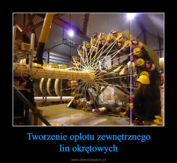 Tworzenie oplotu zewnętrznegolin okrętowych –