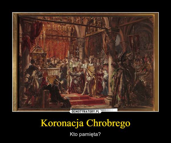 Koronacja Chrobrego – Kto pamięta?