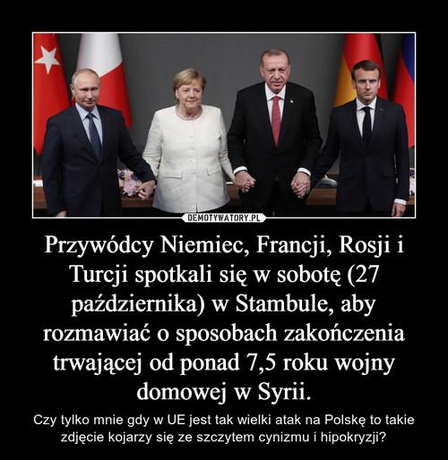 Przywódcy Niemiec, Francji, Rosji i Turcji spotkali się w sobotę (27 października) w Stambule, aby rozmawiać o sposobach zakończenia trwającej od ponad 7,5 roku wojny domowej w Syrii.