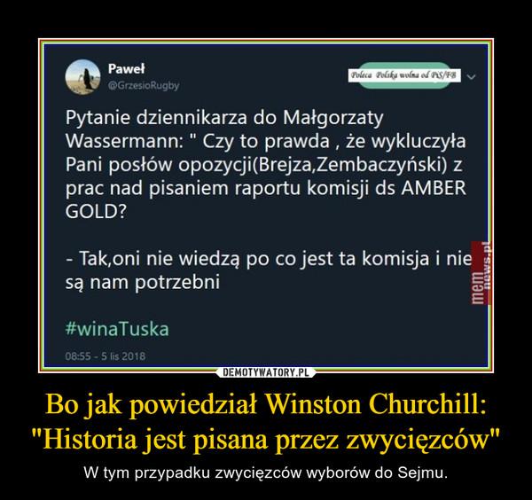 """Bo jak powiedział Winston Churchill: """"Historia jest pisana przez zwycięzców"""" – W tym przypadku zwycięzców wyborów do Sejmu."""