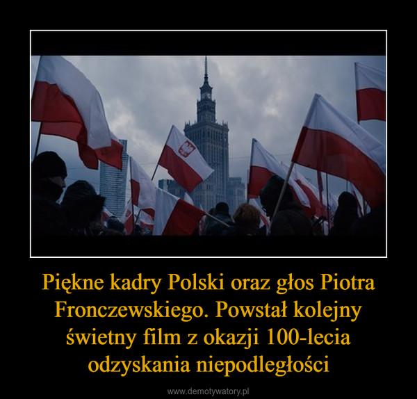 Piękne kadry Polski oraz głos Piotra Fronczewskiego. Powstał kolejny świetny film z okazji 100-lecia odzyskania niepodległości –