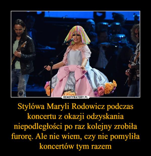 Stylówa Maryli Rodowicz podczas koncertu z okazji odzyskania niepodległości po raz kolejny zrobiła furorę. Ale nie wiem, czy nie pomyliła koncertów tym razem –
