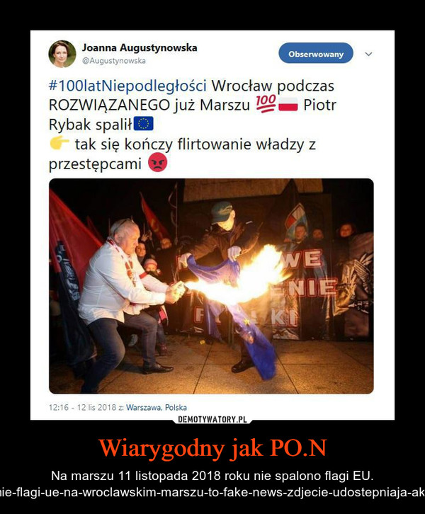 Wiarygodny jak PO.N – Na marszu 11 listopada 2018 roku nie spalono flagi EU. https://www.tuwroclaw.com/wiadomosci,spalenie-flagi-ue-na-wroclawskim-marszu-to-fake-news-zdjecie-udostepniaja-aktywisci-politycy-i-media,wia5-3266-45212.html