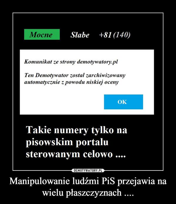 Manipulowanie ludźmi PiS przejawia na wielu płaszczyznach .... –