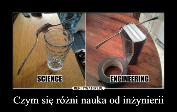 Czym się różni nauka od inżynierii –