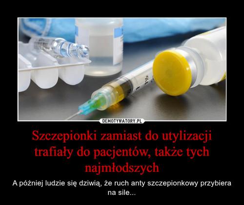 Szczepionki zamiast do utylizacji trafiały do pacjentów, także tych najmłodszych