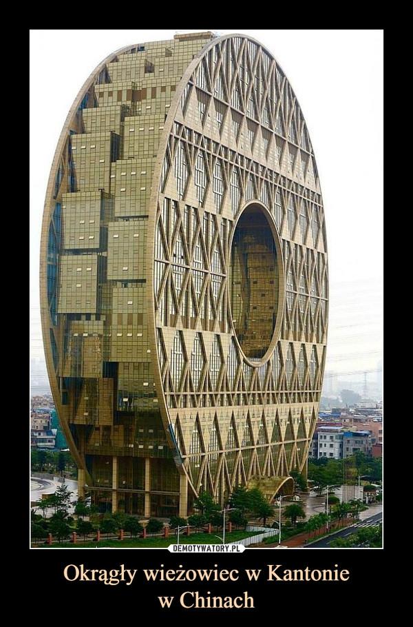 Okrągły wieżowiec w Kantoniew Chinach –