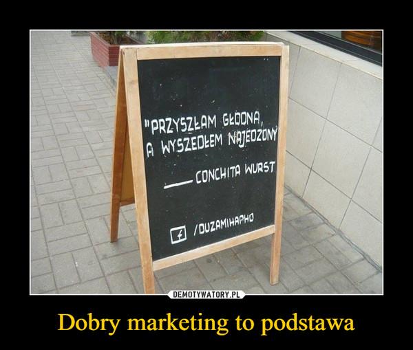 Dobry marketing to podstawa –  PRZYSZŁAM GŁODNA, A WYSZEDŁEM NAJEDZONYCONCHITA WURST